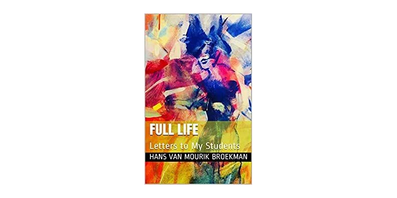 Full Life: Letters to My Students Paperback – Hans Broekman